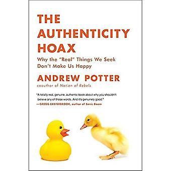 Mistyfikacja autentyczności: Dlaczego prawdziwe rzeczy, których szukamy nie czynią z nas szczęśliwy