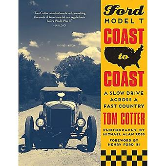 Ford Model T Coast to Coast: A Slow Drive Across� a Fast Country