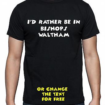 I'd Rather Be In Bishops waltham Black Hand Printed T shirt
