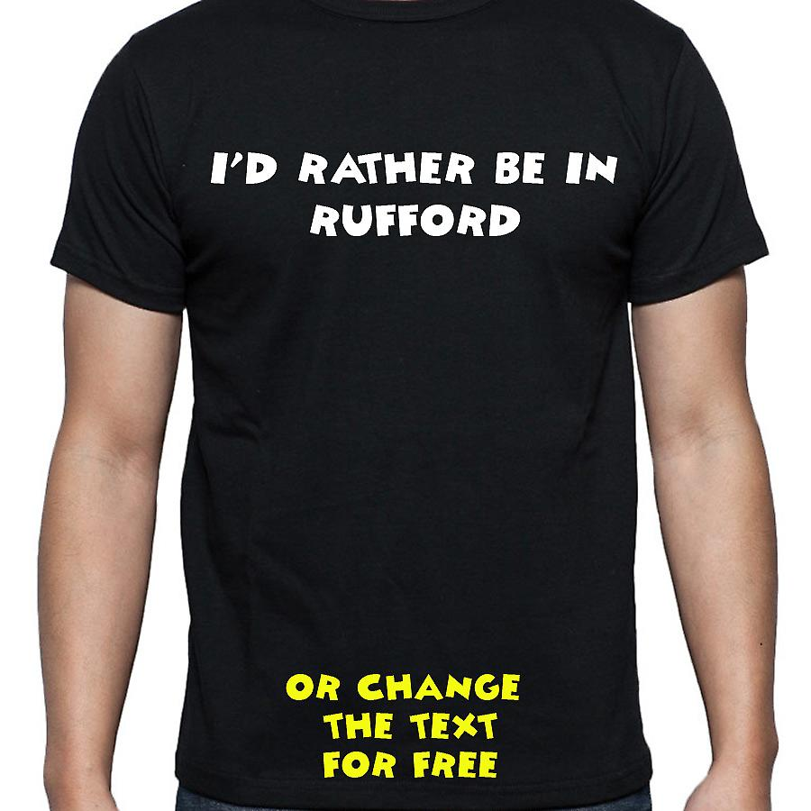 I'd Rather Be In Rufford Black Hand Printed T shirt