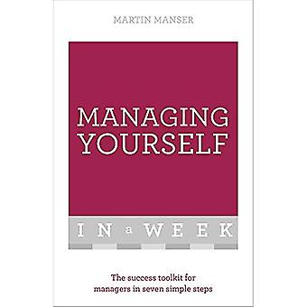 Managing Yourself In A Week: The Success Toolkit For Managers In Seven Simple Steps (Tys in a Week)