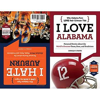 I Love Alabama/I Hate Auburn: Personal Stories about the World's Greatest Team, Fans, and Traditions/Personal Stories about the Absolute Worst Team, Fans, and Traditions (I Love/I Hate)