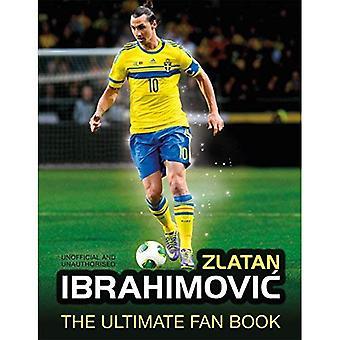 Zlatan Ibrahimovic Ultimate Fan Book (The Ultimate Fan Book)