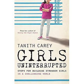 Girls, Uninterrupted: Steps for Building Stronger Girls in a Challenging World