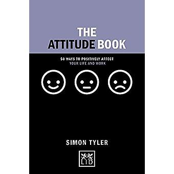 The Attitude Book - 50 ways to positively affect your work and life by