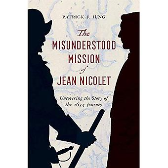 The Misunderstood Mission of Jean Nicolet: Uncovering� the Story of the 1634 Journey