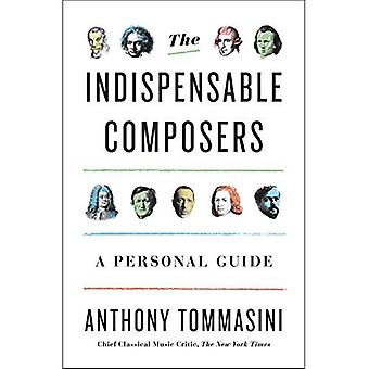The Indispensable Composers:� A Personal Guide