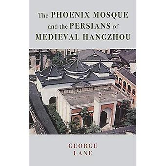 The Phoenix Mosque and the� Persians of Medieval Hangzhou (Persian Studies)