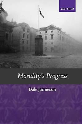 Moralitys Progress Essays on Huhommes Other Animals and the Rest of Nature by Jamieson & Dale