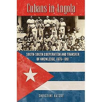 Cubanen in Angola SouthSouth samenwerking en kennisoverdracht 19761991 door Hatzky & Christine