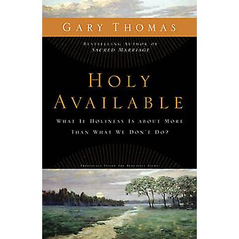 Holy Available What If Holiness Is about More Than What We Dont Do by Thomas & Gary L.