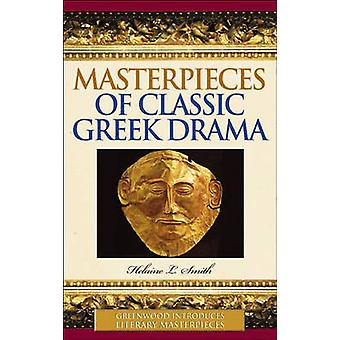 Masterpieces of Classic Greek Drama by Smith & Helaine L.