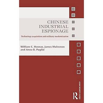 Chinese Industrial Espionage  Technology Acquisition and Military Modernisation by Hannas & William C.