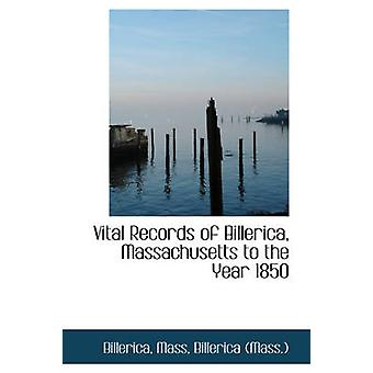 Vital Records of Billerica Massachusetts to the Year 1850 by Billerica