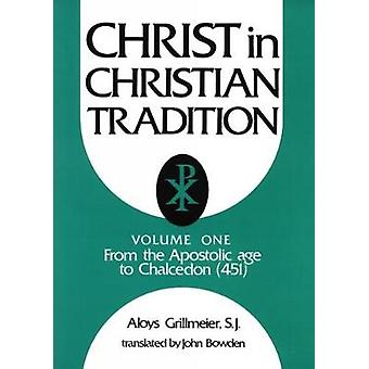 Christ in Christian Tradition From the Apostolic Age to Chalcedon 451 by Grillmeier & Aloys