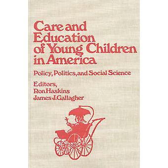 Care and Education of Young Children in America Policy Politicis and Social Science by Haskins & Ron