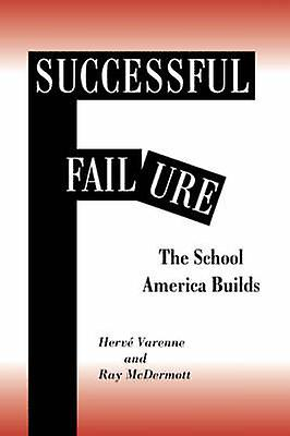 Successful Failure  The School America Builds by Varenne & Herne