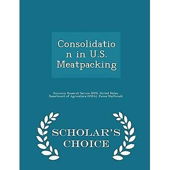 Consolidation in U.S. Meatpacking  Scholars Choice Edition by Economic Research Service ERS & United