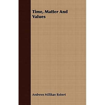 Time Matter And Values by Robert & Andrews Millikan