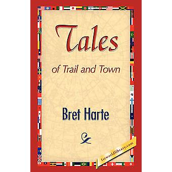 Tales of Trail and Town by Harte & Bret
