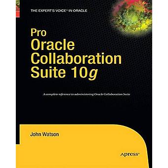 Pro Oracle Collaboration Suite 10g by Watson & John