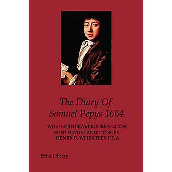 The Diary Of Samuel Pepys 1664 by Pepys & Samuel