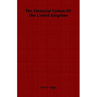 The Financial System Of The United Kingdom by Higgs & Henry