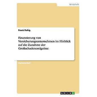 Finanzierung von Versicherungsunternehmen im Hinblick auf die Zunahme der Groschadenereignisse by Ruhig & Frank