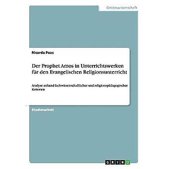 Der Prophet Amos in Unterrichtswerken fr den Evangelischen Religionsunterricht by Paas & Ricarda