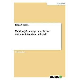 Multiprojektmanagement in der AutomobilZuliefererindustrie by Glabasnia & Sascha