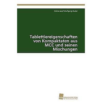 Tablettiereigenschaften von Kompaktaten aus MCC und seinen Mischungen by Huber Niklas Josef Wolfgang