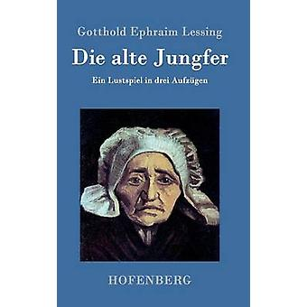 Die alte Jungfer by Gotthold Ephraim Lessing