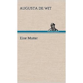 Eine Mutter af Wit & Augusta De