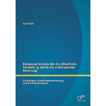 Einsparpotenziale fr die ffentliche Verwaltung durch die elektronische Rechnung Grundlagen Handlungsempfehlung und Wirtschaftlichkeit da Axel & Puhl