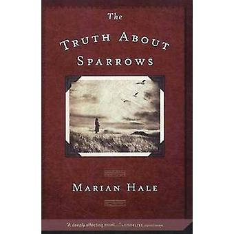 The Truth about Sparrows by Marian Hale - 9780312371333 Book