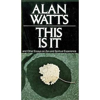 This is it - And Other Essays on Zen and Spiritual Experience by Alan