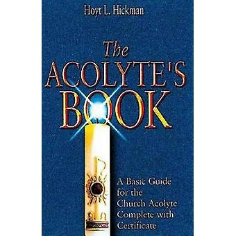 The Acolyte's Book - A Basic Guide for the Church Acolyte Complete wit