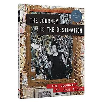 The Journey is the Destination - The Journals of Dan Eldon by Kathy El