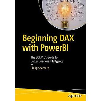 Beginning DAX with Power BI - The SQL Pro's Guide to Better Business I
