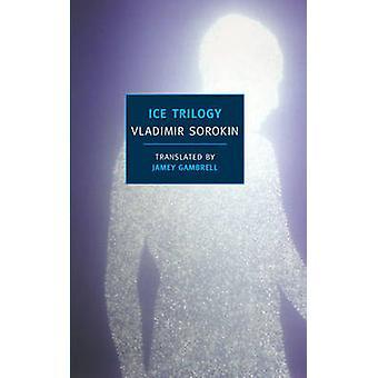The Ice Trilogy by Vladimir Sorokin - Jamey Gambrell - 9781590173862