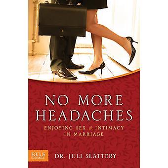 No More Headaches - Enjoying Sex & Intimacy in Marriage by Juli Slatte