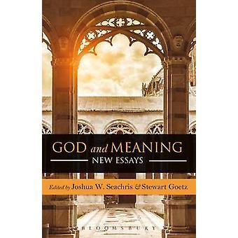 God and Meaning - New Essays by Joshua W. Seachris - Stewart Goetz - 9