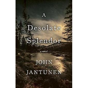 A Desolate Splendor - A Novel by John Jantunen - 9781770412040 Book
