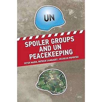 Spoiler Groups and UN Peacekeeping by Peter Nadin & Patrick Cammaert & Vesselin Popovski