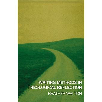 Writing Methods in Theological Reflection (Paperback) by Walton Dr. Heather