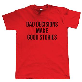 Bad Decisions Make Good Stories, Mens Funny T Shirt