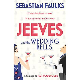 Jeeves and the Wedding Bells by Sebastian Faulks - 9780099588979 Book