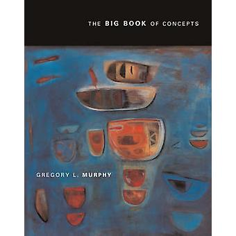 The Big Book of Concepts by Gregory L. Murphy - 9780262632997 Book