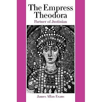 The Empress Theodora - Partner of Justinian by James Allan Evans - 978