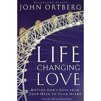 Life Changing Love - Moving God's Love from Your Head to Your Heart by